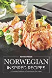 Norwegian Inspired Recipes: A Complete Cookbook of Scandinavian Dish Ideas!
