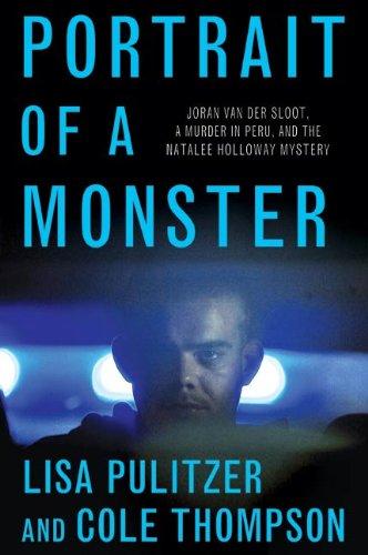 (Portrait of a Monster: Joran van der Sloot, a Murder in Peru, and the Natalee Holloway Mystery)
