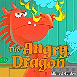 The Angry Dragon: (Children's book about a Dragon Who Learns How To be Patient, Picture Books, Preschool Books, Ages 3-5, Baby Books, Kids Book, Bedtime Story)
