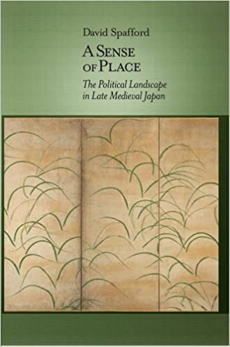 A Sense of Place The Political Landscape in Late Medieval Japan
