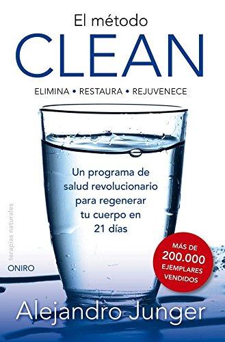 El método clean : elimina-restaura-rejuvenece : un programa de salud revolucionario para regenar (Terapias Naturales)