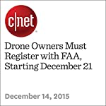 Drone Owners Must Register with FAA, Starting December 21 | Stephen Shankland