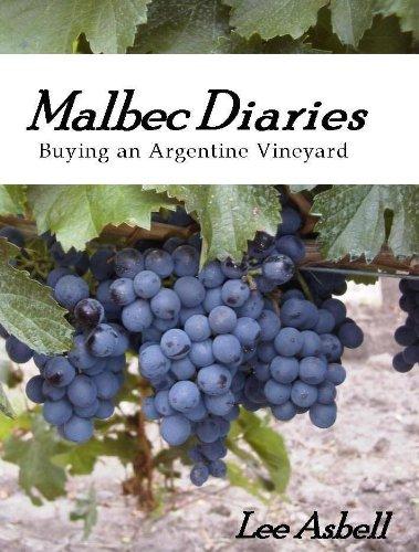 Malbec Diaries - Buying an Argentine Vineyard Argentine Malbec