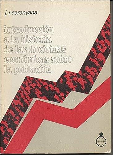 INTRODUCCION A LA HISTORIA DE LAS DOCTRINAS ECONOMICAS SOBRE LA POBLACION: Amazon.es: Jose Ignacio SARANYANA: Libros