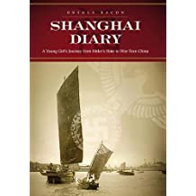 Shanghai Diary: A Young Girl?s Journey from Hitler?s Hate to War-Torn China