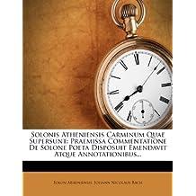 Solonis Atheniensis Carminum Quae Supersunt: Praemissa Commentatione de Solone Poeta Disposuit Emendavit Atque Annotationibus...