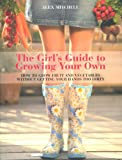 img - for The Girl's Guide to Growing Your Own: How to Grow Fruit and Vegetables Without Getting Your Hands Too Dirty book / textbook / text book