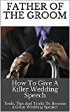 Father Of the Groom: How To Give A killer Wedding Speech (Wedding Mentor Book 3)