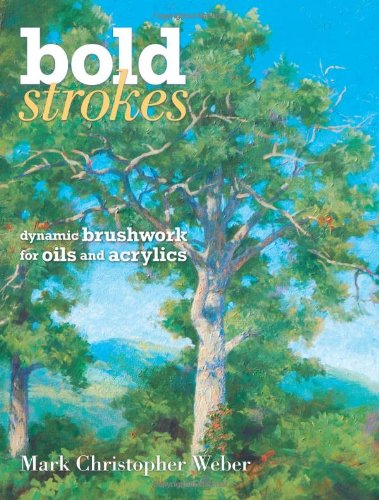 Bold Strokes: Dynamic Brushwork  In Oils And Acrylics from 33 Books Co.