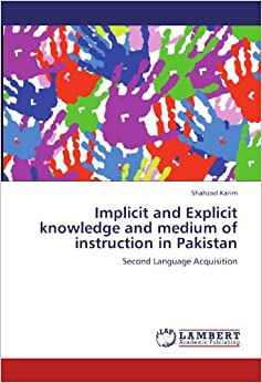 Implicit and Explicit knowledge and medium of instruction in Pakistan: Second Language Acquisition