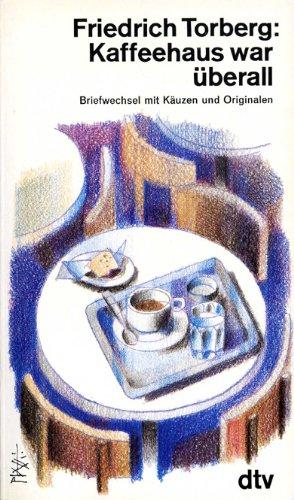 Kaffeehaus war überall. Briefwechsel mit Käuzen und Originalen. Broschiert – Januar 1988 Friedrich Torberg DTV Deutscher Taschenbuch 3423103000