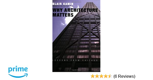 Gut Why Architecture Matters: Lessons From Chicago: Blair Kamin: 9780226423227:  Amazon.com: Books