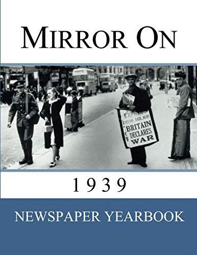 Mirror On 1939: Newspaper Yearbook containing 120 front pages from 1939 - Unique birthday gift / present idea.
