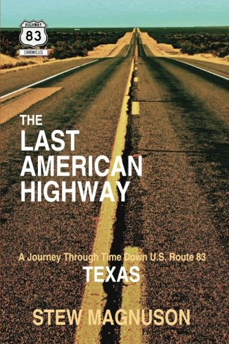 The Last American Highway: A Journey Through Time Down U.S. Route 83 in Texas (The Highway 83 Chronicles) (Volume 3)