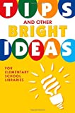 Tips and Other Bright Ideas for Elementary School Libraries, Kate Vande Brake, 1586834169