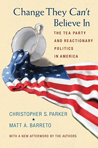 Change They Can't Believe In: The Tea Party and Reactionary Politics in America - Updated Edition