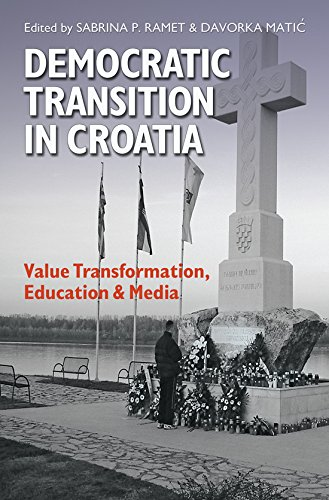 Democratic Transition In Croatia  Value Transformation Education And Media  Eugenia And Hugh M. Stewart '26 Series On Eastern Europe