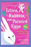 Lilies, Rabbits, and Painted Eggs, Edna Barth, 0618096469