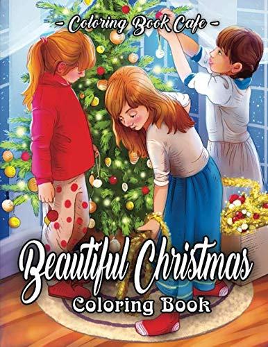 Beautiful Christmas Coloring Book: An Adult Coloring Book Featuring Beautiful Winter Landscapes and Heart Warming Holiday Scenes for Stress Relief and Relaxation by Coloring Book Cafe