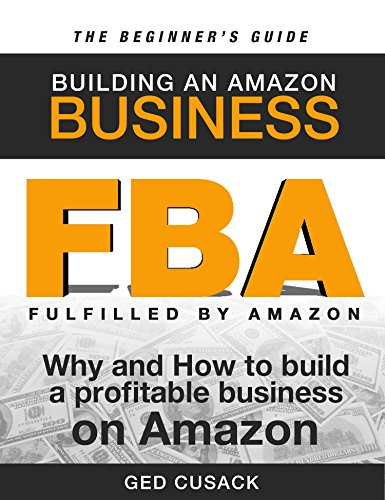 FBA - Building an Amazon Business - The Beginner's Guide: Why and How to Build a Profitable Business on Amazon (Financial Freedom Beginners Guides Book 1) (Best Store Rewards Programs)