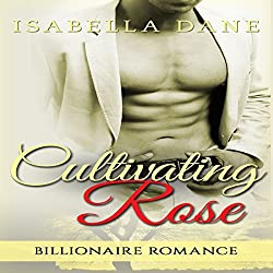 Billionaire Romance: Cultivating Rose