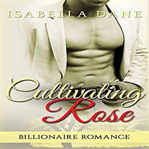 Billionaire Romance: Cultivating Rose Audiobook
