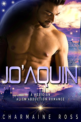 JoAquin: An Alien Abduction Paranormal Romance (A Hexonian Alien Abduction Romance Book 1)
