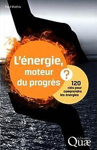L'énergie, moteur du progrès ? : 120 clés pour comprendre les énergies par Paul Mathis