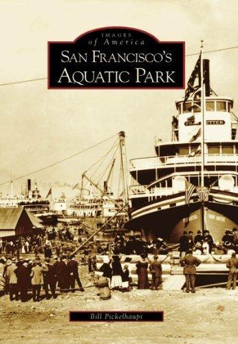 San Francisco's Aquatic Park (CA) (Images of America) by Bill Pickelhaupt - Shopping San Ca Francisco