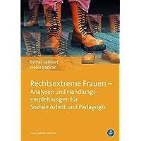 Rechtsextreme Frauen - Analysen und Handlungsempfehlungen für Soziale Arbeit und Pädagogik