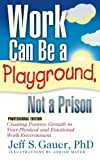 img - for Work Can Be a Playground, Not a Prison (Professional Edition): Creating Positive Growth in Your Physical and Emotional Work Environment book / textbook / text book