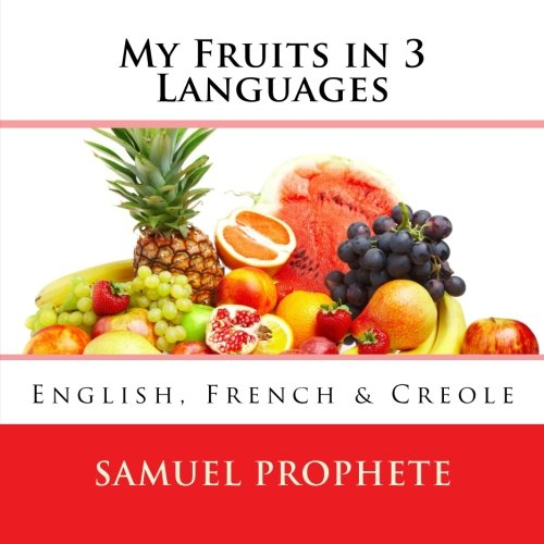 My Fruits in 3 Languages: English, French & Creole (Haitian Edition) by CreateSpace Independent Publishing Platform