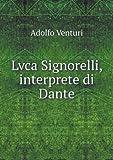 Lvca Signorelli, Interprete Di Dante, Adolfo Venturi, 5519004897