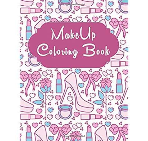 Amazon.com: MakeUp Coloring Book: MakeUp Coloring Book: Hair, Nail And  MakeUp Coloring Pages, A Coloring Book For Girls/ 200 Blank Face Pages For  Coloring Make Eye Brows, Blush, Gift For