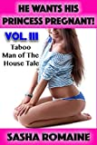 He Wants His Princess Pregnant! Vol. III: Taboo Man of the House Tale