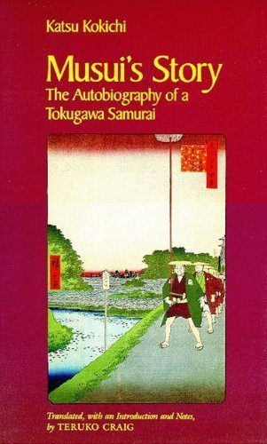 Samurai 1st Edition (Musui's Story: The Autobiography of a Tokugawa Samurai 1st (first) Edition by Katsu Kokichi published by University of Arizona Press (1991))
