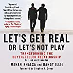 Let's Get Real or Let's Not Play: Transforming the Buyer/Seller Relationship | Mahan Khalsa,Randy Illig
