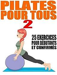 Pilates pour tous - 2: 25 exercices pour débutants et confirmés