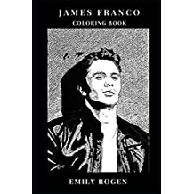 James Franco Coloring Book: Disaster Artist and Planet of the Apes Star, Hot Model Icon and Academy Award Nominee Inspired Adult Coloring Book