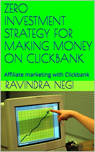 ZERO INVESTMENT STRATEGY FOR MAKING MONEY ON CLICKBANK: Affiliate marketing with Clickbank