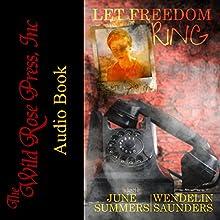 Let Freedom Ring Audiobook by June Summers, Wendelin Saunders Narrated by Kirk O. Winkler