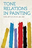 img - for Tone Relations in Painting by Pope Arthur Upham 1881-1969 (2013-01-28) book / textbook / text book