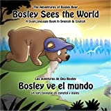 Bosley Sees the World: A Dual Language Book in Spanish and English (The Adventures of Bosley Bear 1)
