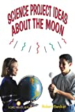 Science Project Ideas about the Moon, Robert Gardner, 0894908448