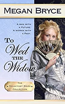 To Wed The Widow (The Reluctant Bride Collection Book 3) by [Bryce, Megan]