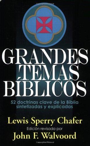 Grandes temas biblicos: 52 doctrinas clave de la Biblia sintetizadas y explicicadas (Spanish Edition) [Lewis Sperry Chafer] (Tapa Blanda)