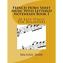 French Horn Sheet Music With Lettered Noteheads Book 1: 20 Easy Pieces For Beginners (Volume 1)