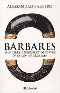 Barbares : immigrés, réfugiés et déportés dans l'Empire romain, Barbero, Alessandro
