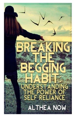 Read Online Breaking the Begging Habit: Understanding the Power of Self-Reliance pdf epub