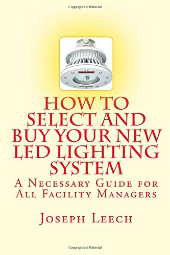 How To Select and Buy your New LED Lighting System: A Necessary Guide for All Facility Managers